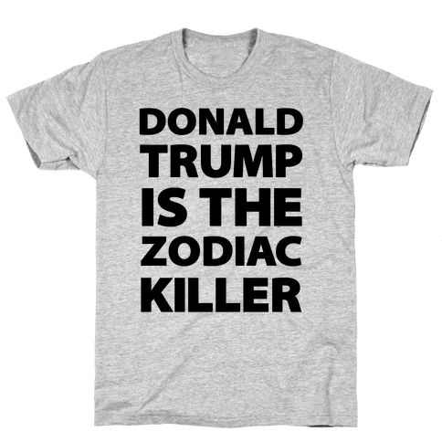 Donald Trump Is The Zodiac Killer Mens T-Shirt