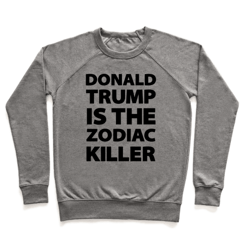 Donald Trump Is The Zodiac Killer Pullover