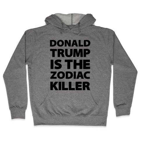 Donald Trump Is The Zodiac Killer Hooded Sweatshirt