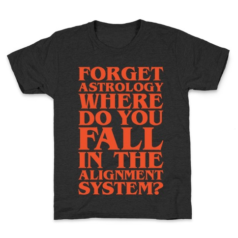 Forget Astrology Where Do You Fall In The Alignment Chart White Print Kids T-Shirt