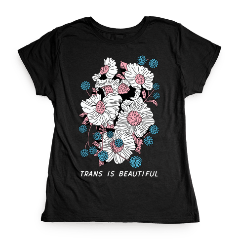 Trans is beautiful Womens T-Shirt