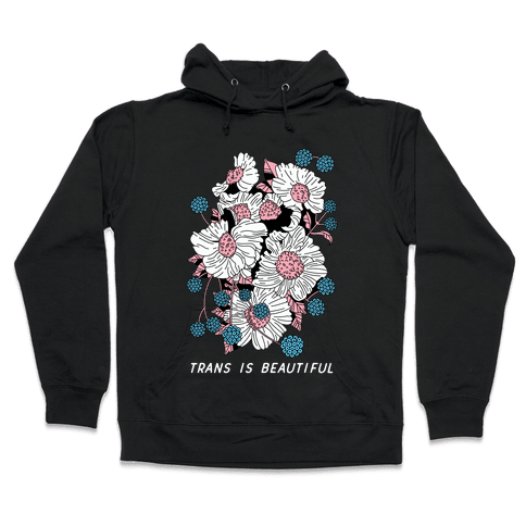 Trans is beautiful Hooded Sweatshirt