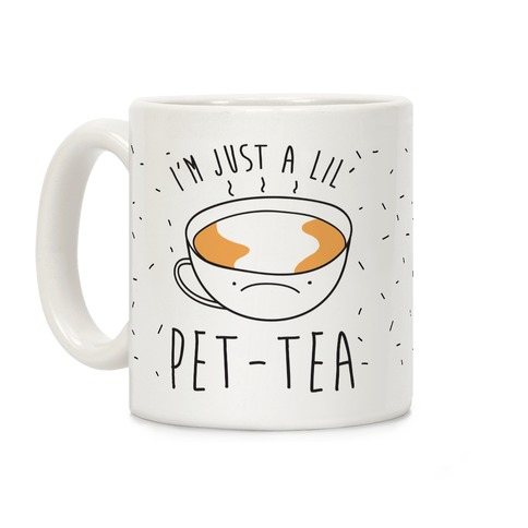 I'm Just A Lil' Pet-tea Coffee Mug