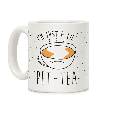 I'm Just A Lil' Pet-tea