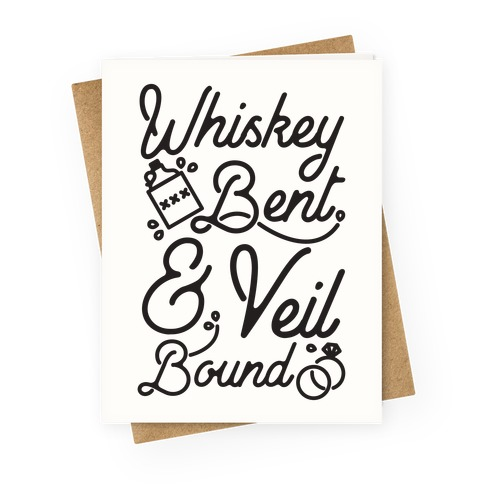 Whiskey Bent and Veil Bound Greeting Card