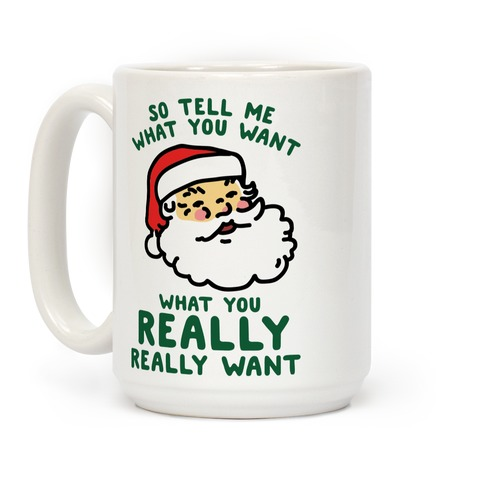 Tell Me What You Want Santa Coffee Mug