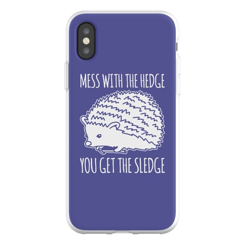 Mess With The Hedge You Get The Sledge Phone Flexi-Case