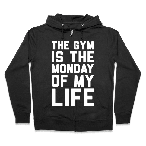 The Gym Is The Monday Of My Life Zip Hoodie
