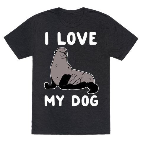 I Love My Dog (Seal) T-Shirt