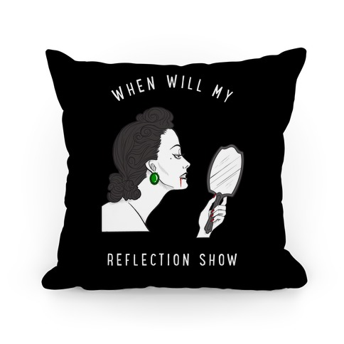 When Will My Reflection Show Pillow