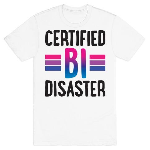 Certified Bi Disaster T-Shirt