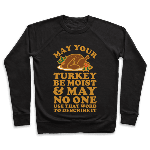 May Your Turkey Be Moist and May No One Use That Word to Describe It Pullover