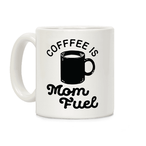 Coffee Is Mom Fuel Coffee Mug