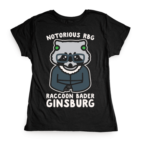 Notorious RBG Raccoon Bader Ginsburg Parody White Print Womens T-Shirt