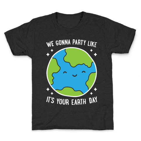 We Gonna Party Like It's Your Earth Day Kids T-Shirt
