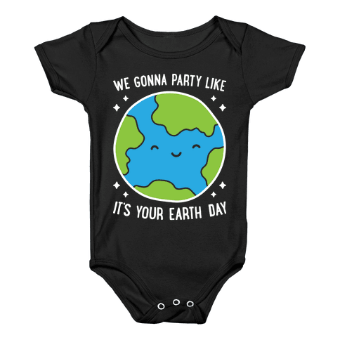 We Gonna Party Like It's Your Earth Day Baby Onesy