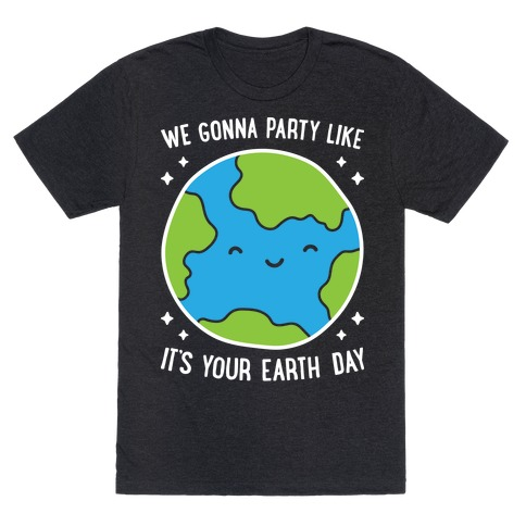 We Gonna Party Like It's Your Earth Day Mens T-Shirt