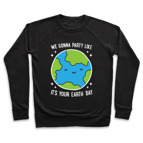 We Gonna Party Like It's Your Earth Day Pullover
