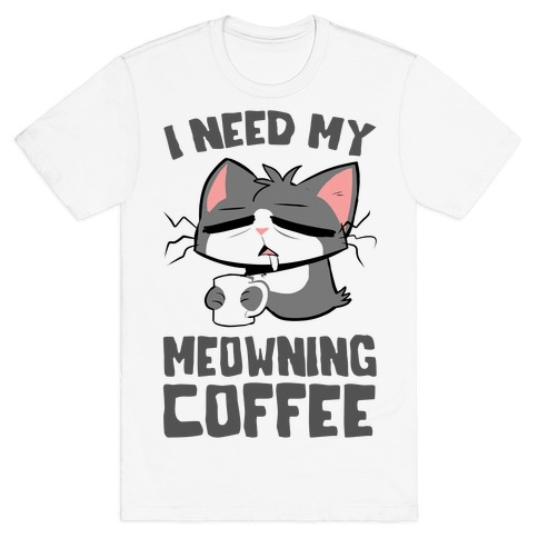 I Need My Meowning Coffee T-Shirt