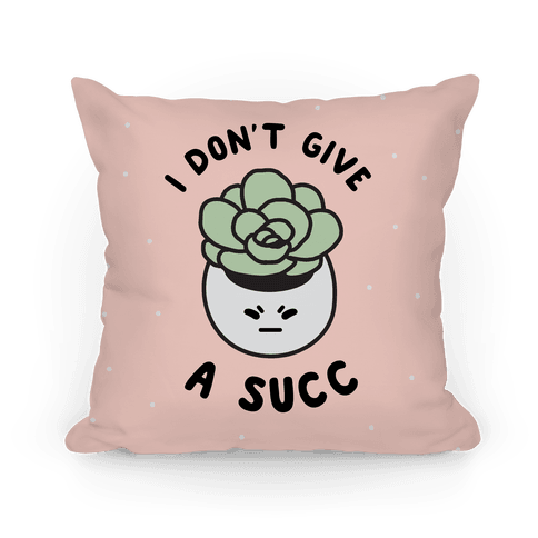 I Don't Give a Succ Pillow