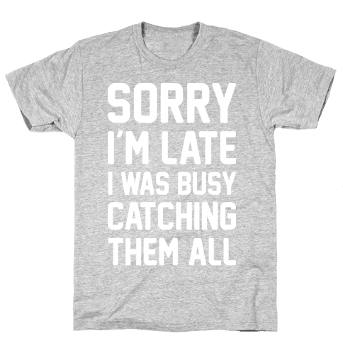Sorry I'm Late I Was Busy Catching Them All (White) Mens T-Shirt