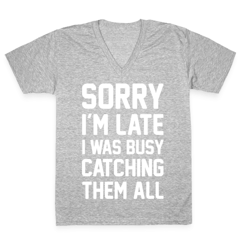 Sorry I'm Late I Was Busy Catching Them All (White) V-Neck Tee Shirt