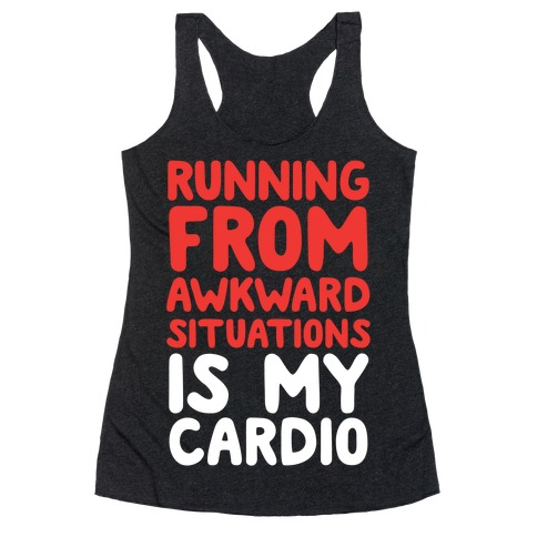 Running From Awkward Situations Is My Cardio Racerback Tank Top