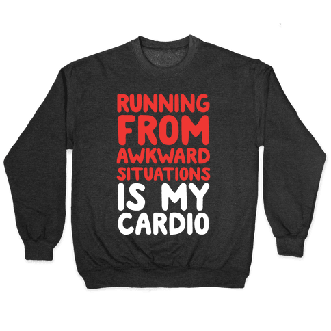 Running From Awkward Situations Is My Cardio Pullover
