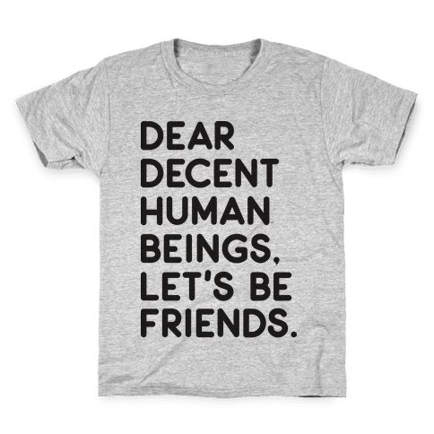 Dear Decent Human Beings Kids T-Shirt