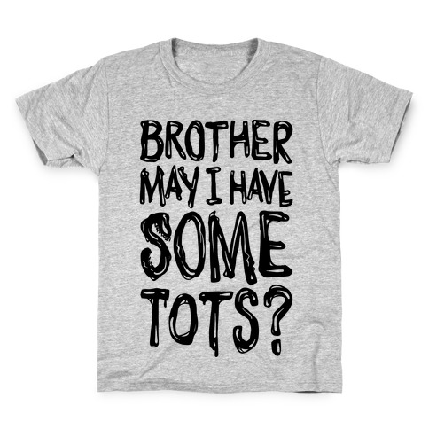 Brother May I Have Some Tots Venom Parody Kids T-Shirt