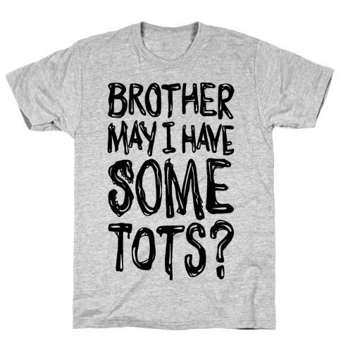 Brother May I Have Some Tots Venom Parody T-Shirt