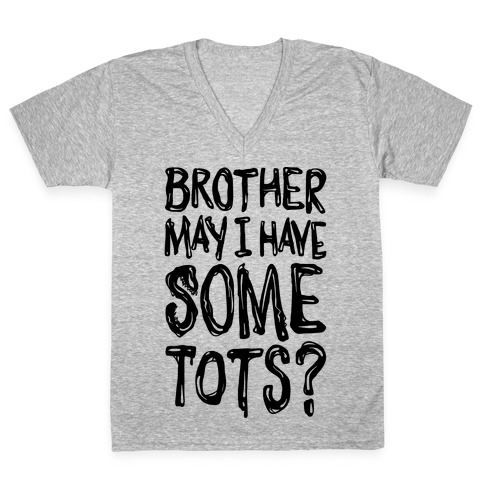 Brother May I Have Some Tots Venom Parody V-Neck Tee Shirt