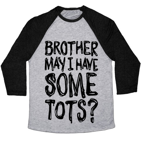 Brother May I Have Some Tots Venom Parody Baseball Tee