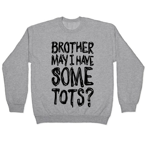 Brother May I Have Some Tots Venom Parody Pullover