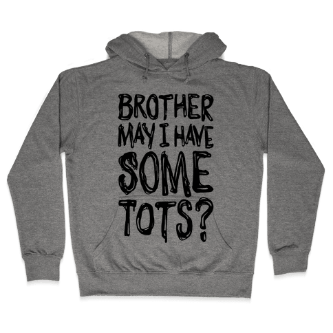 Brother May I Have Some Tots Venom Parody Hooded Sweatshirt