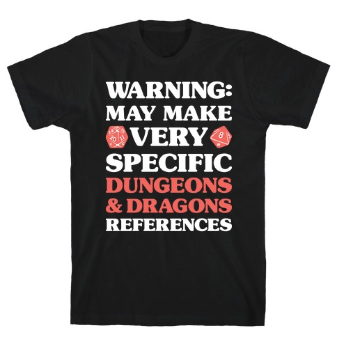 Warning: May Make Very Specific Dungeons & Dragons References T-Shirt
