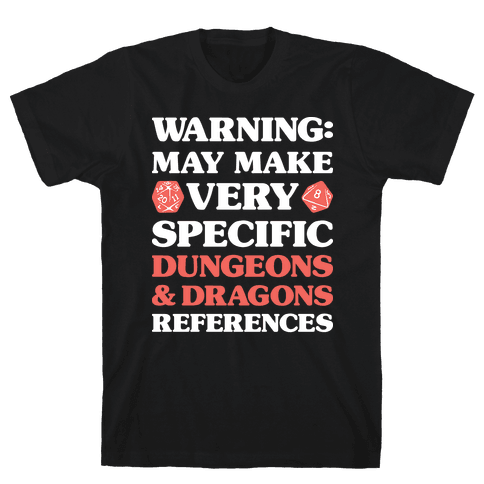 Warning: May Make Very Specific Dungeons & Dragons References Mens/Unisex T-Shirt