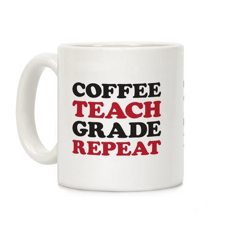 Coffee Teach Grade Repeat Coffee Mug