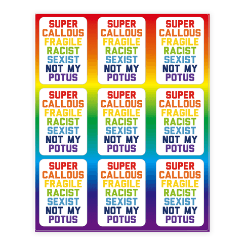 Super Callous Fragile Racist Sexist Not My Potus Sticker/Decal Sheet