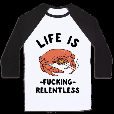 Life is Fucking Relentless