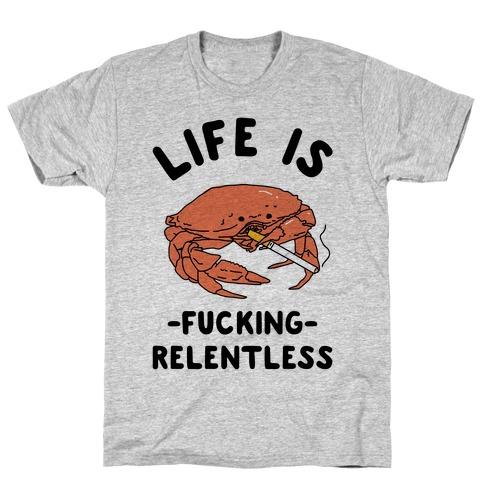 Life is F***ing Relentless T-Shirt