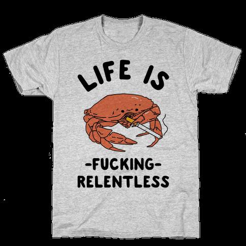 Life is F***ing Relentless Mens/Unisex T-Shirt