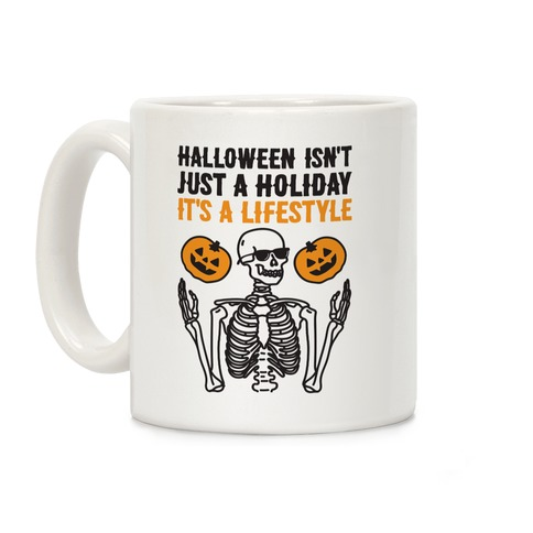 Halloween Isn't Just A Holiday, It's A Lifestyle Coffee Mug