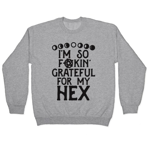 I'm So F**kin' Grateful For My Hex (Witch Parody) Pullover