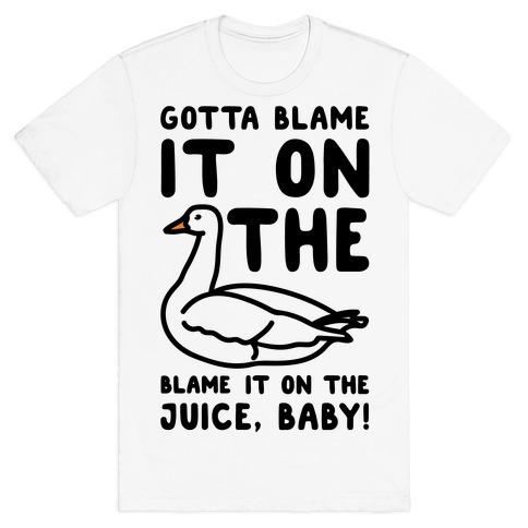 Gotta Blame It On The Goose Parody T-Shirt