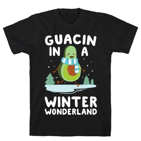 Guacin' In a Winter Wonderland T-Shirt