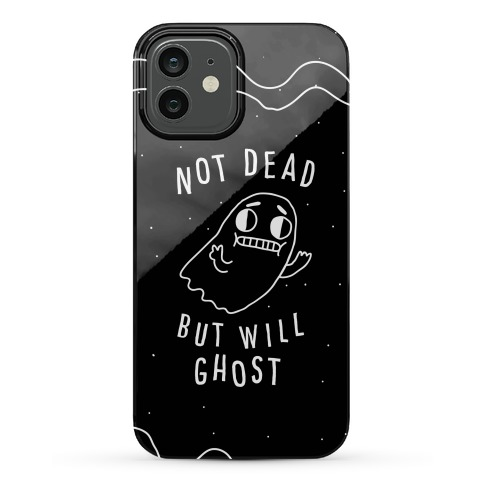 Not Dead But Will Ghost Phone Case