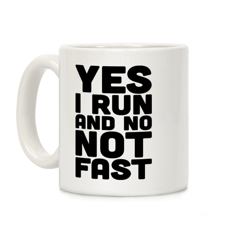 Yes I Run And No Not Fast Coffee Mug