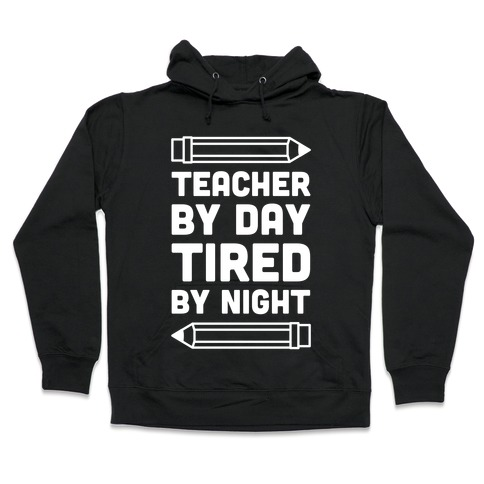 Teacher By Day Tired By Night Hooded Sweatshirt