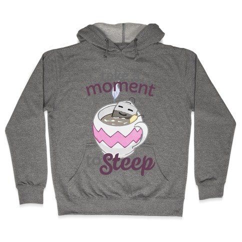 Take A Moment To Steep Hooded Sweatshirt